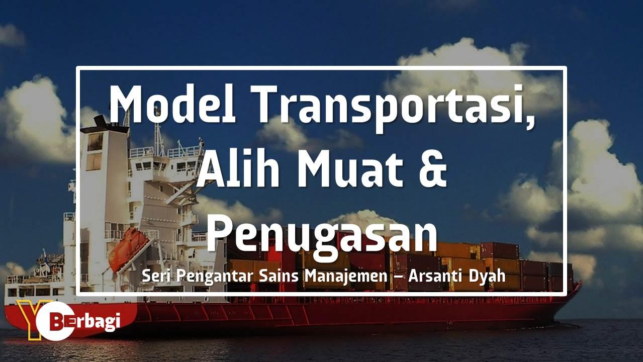 Model Transportasi, Alih Muat, dan Penugasan